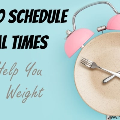 How Scheduling Meal Times Can Help You Lose Weight